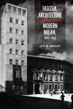 Picture of Fascism, Architecture, and the Claiming of Modern Milan, 1922-1943