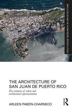 Picture of The Architecture of San Juan de Puerto Rico: Five centuries of urban and architectural experimentation