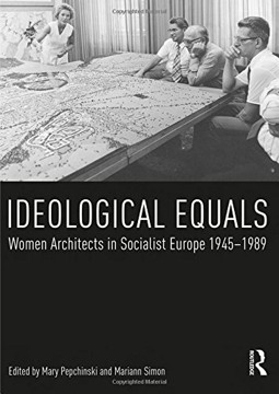 Picture of Ideological Equals: Women Architects in Socialist Europe 1945-1989