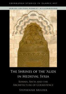 Picture of The Shrines of the 'Alids in Medieval Syria: Sunnis, Shi'is and the Architecture of Coexistence
