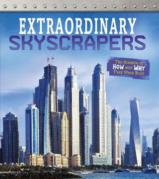 Picture of Extraordinary Skyscrapers: The Science of How and Why They Were Built