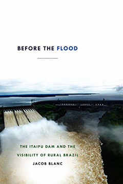 Picture of Before the Flood: The Itaipu Dam and the Visibility of Rural Brazil