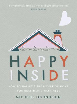 Picture of Happy Inside: How to harness the power of home for health and happiness