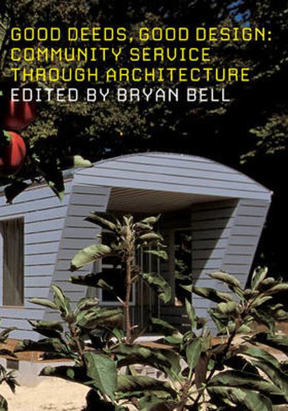 Picture of Good Deeds, Good Design: Community Service Through Architecture