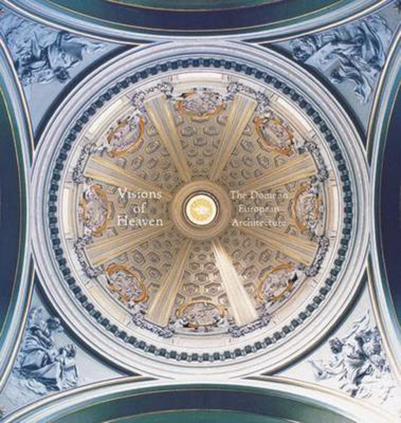Picture of Visions of Heaven: The Dome in European Architecture