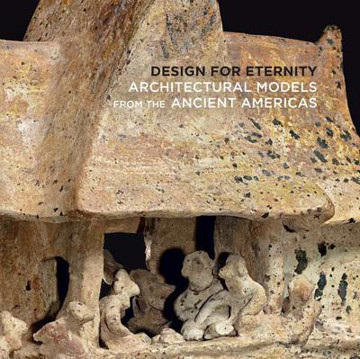 Picture of Design for Eternity - Architectural Models from the Ancient Americas