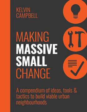 Picture of Making Massive Small Change: Ideas, Tools, Tactics: Building the Urban Society We Want