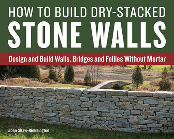 How To Build Dry Stacked Stone Walls Design And Build Walls Bridges And Follies Without Mortar Riba Books