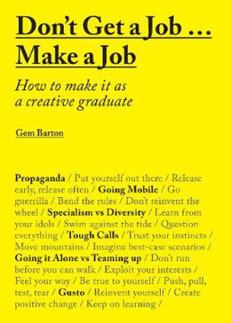 Picture of Don't Get a Job...Make a Job: How to make it as a creative graduate