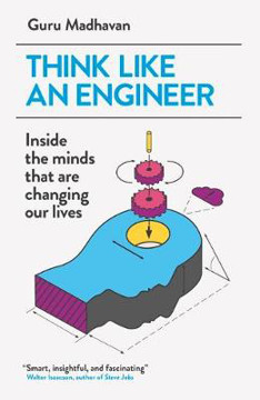 Picture of Think Like An Engineer: Inside the Minds that are Changing our Lives