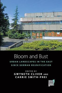 Picture of Bloom and Bust: Urban Landscapes in the East since German Reunification