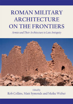 Picture of Roman Military Architecture on the Frontiers: Armies and Their Architecture in Late Antiquity