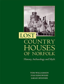 Picture of Lost Country Houses of Norfolk - History, Archaeology and Myth