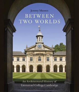 Picture of Between Two Worlds: An Architectural History of Emmanuel College, Cambridge