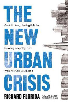 Picture of The New Urban Crisis: Gentrification, Housing Bubbles, Growing Inequality, and What We Can Do About It