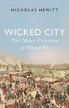 Picture of Wicked City: The Many Cultures of Marseille