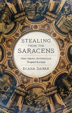 Picture of Stealing from the Saracens: How Islamic Architecture Shaped Europe