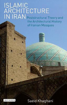 Picture of Islamic Architecture in Iran: Poststructural Theory and the Architectural History of Iranian Mosques