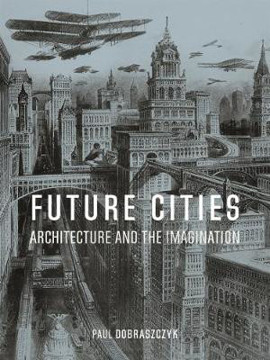 Picture of Future Cities: Architecture and the Imagination
