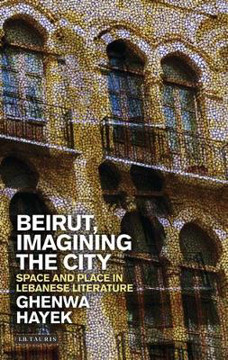 Picture of Beirut, Imagining the City: Space and Place in Lebanese Literature
