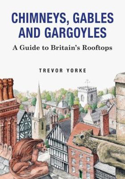 Picture of Chimneys, Gables And Gargoyles: A Guide To Britain's Rooftops