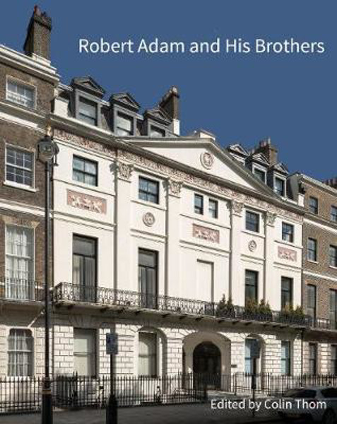 Picture of Robert Adam and his Brothers: New light on Britain's leading architectural family