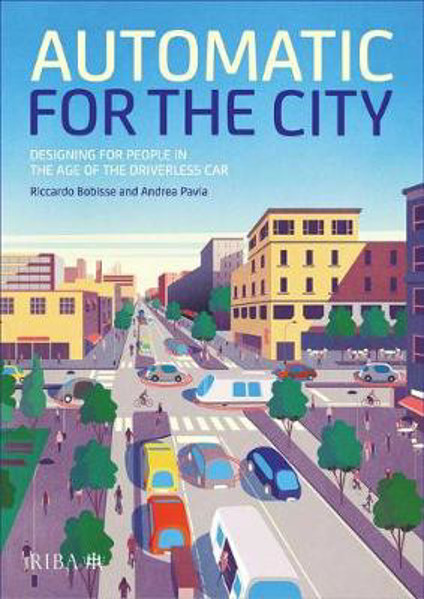 Picture of Automatic for the City: Designing for People In the Age of The Driverless Car
