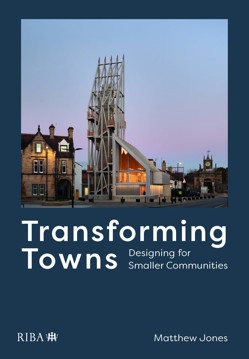 Picture of Transforming Towns: Designing for Smaller Communities
