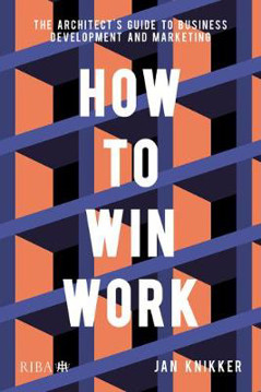 Picture of How To Win Work: The architect's guide to business development and marketing