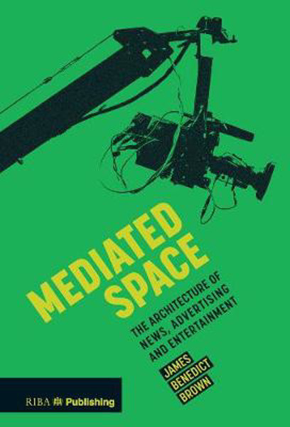 Picture of Mediated Space: The architecture of news, advertising and entertainment