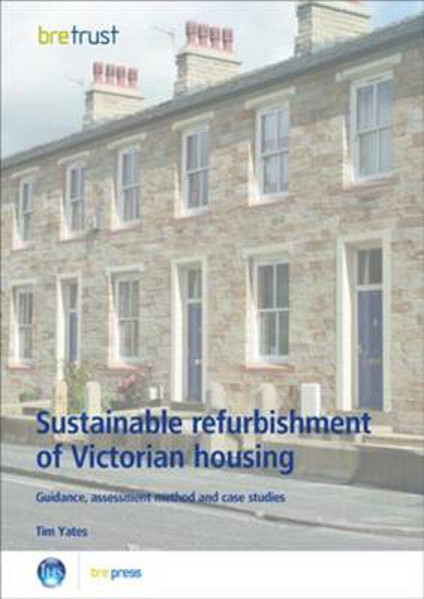 Picture of Sustainable Refurbishment of Victorian Housing: Guidance, Assessment Method and Case Studies (FB 14)