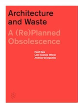 Picture of Architecture and Waste: A (Re)Planned Obsolescence