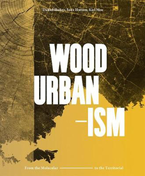 Picture of Wood Urbanism: From the Molecular to the Territorial
