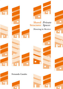 Picture of Shared Structures. Private Spaces: Housing in Mexico