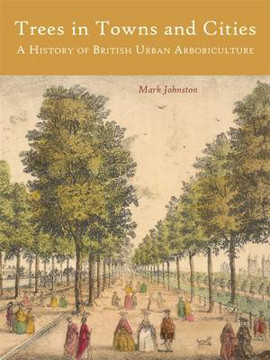 Picture of Trees in Towns and Cities: A History of British Urban Arboriculture
