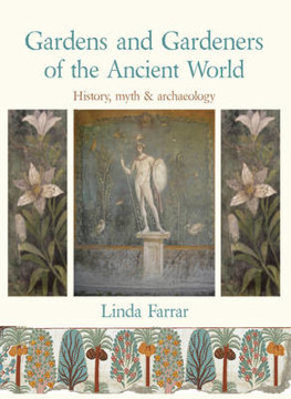 Picture of Gardens and Gardeners of the Ancient World: History, Myth and Archaeology
