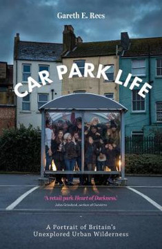 Picture of Car Park Life: A Portrait of Britain's Unexplored Urban Wilderness