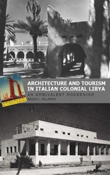 Picture of Architecture and Tourism in Italian Colonial Libya: An Ambivalent Modernism