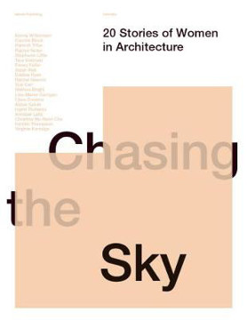 Picture of Chasing the Sky: 20 Stories of Women in Architecture
