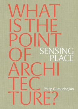 Picture of Sensing Place: What is the Point of Architecture?