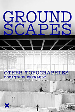Picture of Groundscapes - Other Topographies. Dominique Perrault