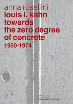 Picture of Louis I. Kahn: Towards the Zero Degree of Concrete, 1960-1974