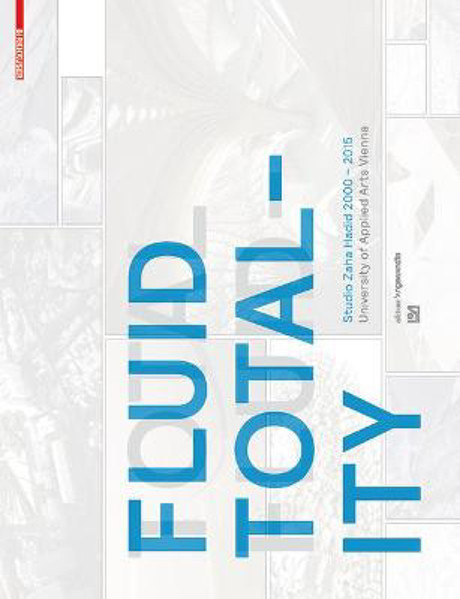 Picture of Fluid Totality: Studio Zaha Hadid 2000-2015. University of Applied Arts Vienna