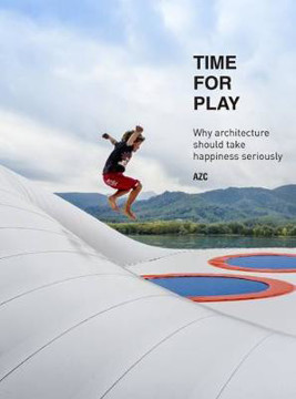Picture of Time for Play: Why Architecture Should Take Happiness Seriously