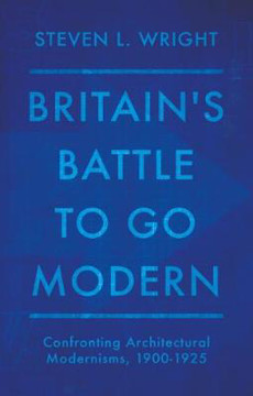 Picture of Britain's Battle To Go Modern: Confronting Architectural Modernisms, 1900-1925