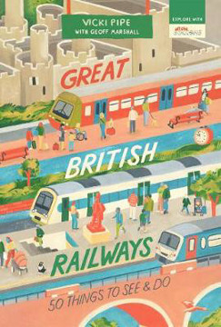 Picture of Great British Railways: 50 Things to See and Do