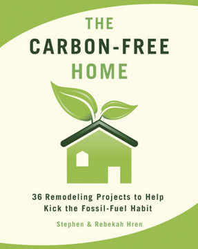 Picture of The Carbon-Free Home: 36 Remodeling Projects to Help Kick the Fossil-Fuel Habit