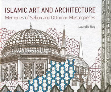 Picture of Islamic Art & Architecture: Memories of Seljuk & Ottoman Masterpieces