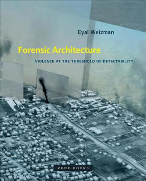 Picture of Forensic Architecture: Violence at the Threshold of Detectability