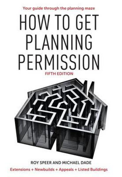 Picture of How to Get Planning Permission: Newbuilds + Extensions + Conversions + Alterations + Appeals